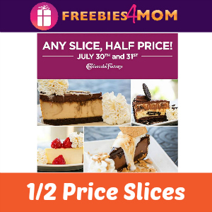 1/2 Price Slices at Cheesecake Factory July 30 & 31