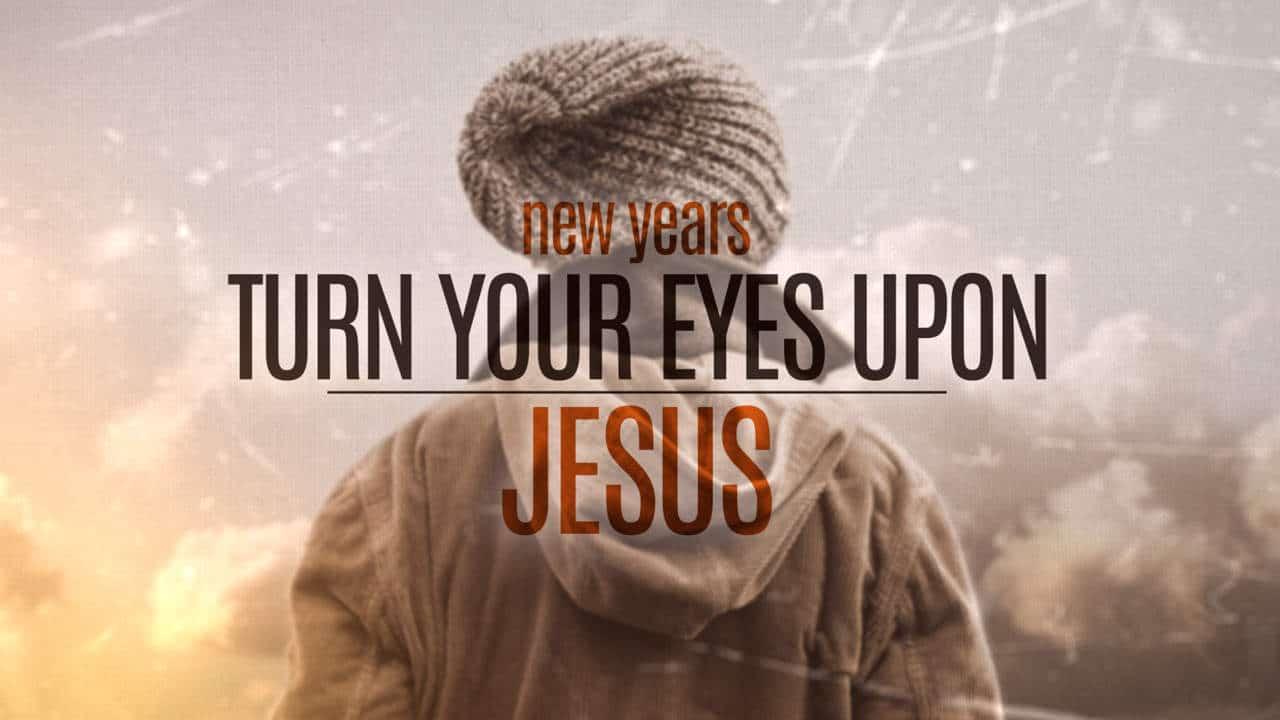 New Years Turn Your Eyes Upon Jesus Freebridge Media
