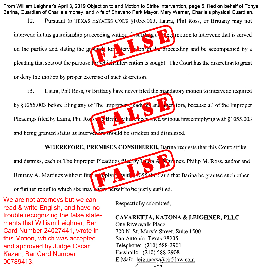 April 3, 2019: Lawyer William Leighner incorrectly states Sec 1055.003, omitting paragraph (d) which gives Laura Martinez the right to participate and have priority in Charlie Thrash's guardianship. Judge Oscar Kazen approved and ordered that Laura be separated from her common-law husband -- all based on William Leighner's false presentation of the law. All attempts by attorney Phil Ross, who was declared by Oscar Kazen to be ineligible to represent Laura Martinez, to correct Judge Kazen about the existence of paragraph (d) of 1055.003, were ignored. In Texas, in any one of the state's 18 statutory probate courts which include Bexar County, judges not obeying the provisions of the Texas Estates Code that protect Wards and the Wards' rights, are legion and horrifyingly legendary. Judges not obeying the law is how innocent people, just like Charlie Thrash, lose their liberty, their rights, and all their money - estimated to be $3,000,000 in Charlie's case, that Judge Oscar Kazen has given over to the wife of the Mayor of Shavano Park, as well as his neighbor and political campaigner & fundraiser, Mary Werner, and Charlie's estranged grand-niece, Tonya Barina, who had never met Charlie until the day Barina guardianized Charlie - Nov 15, 2018.