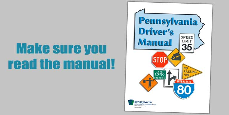 Pennsylvania PennDOT Driver's Manual - make sure you read it.