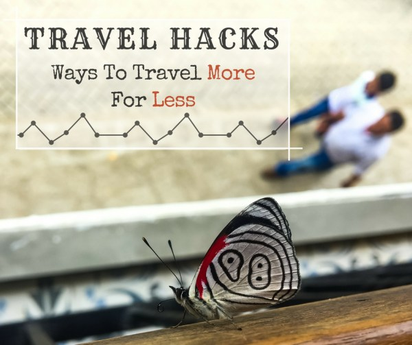 Travel Hacks – Ways To Travel More For Less