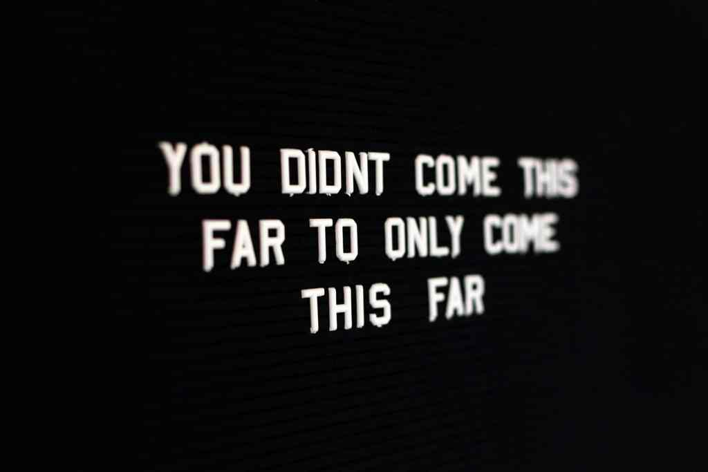 you didn't come this far to only come this far - sign
