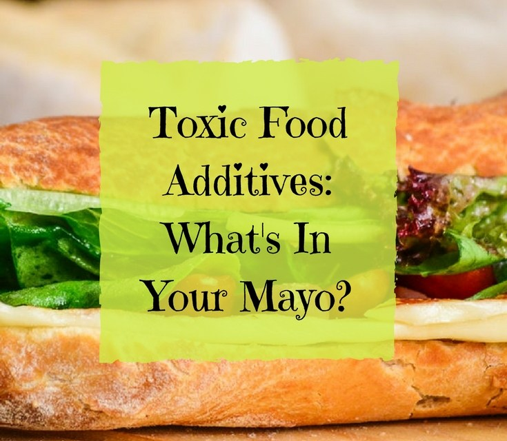 Toxic Food Additives: What's In Your Mayo?