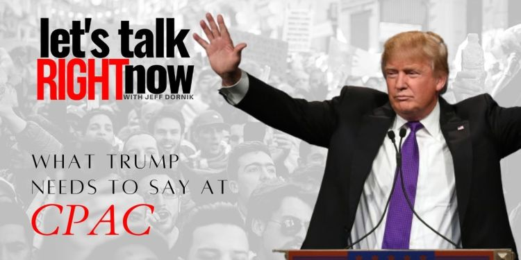 Here's what President Trump needs to say at CPAC this weekend – Freedom First Network