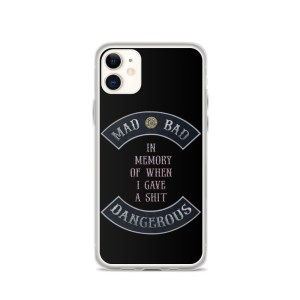 Mad Bad Dangerous with In Memory when I gave a Shit message iPhone 11 Phone Case