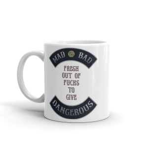 Fresh out of Fucks to Give 11 oz Coffee Mug by Mad Bad and Dangerous Designs