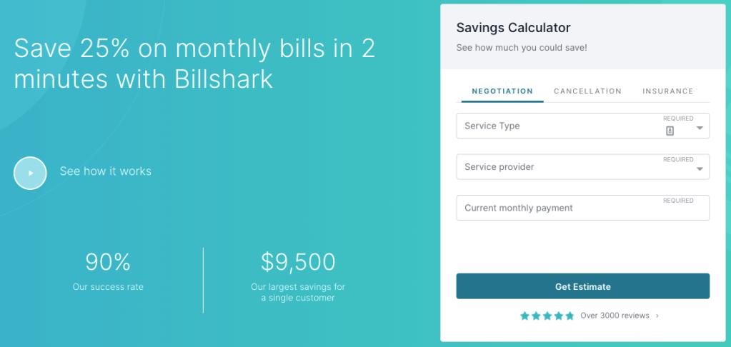 BillShark will negotiate lower prices on your monthly bills to save you time, money and hassle. There are many areas of your monthly expenses where you may be overspending. If you're looking to save money and cut down on monthly bills but aren't ready to give up a Netflix account or lose your unlimited data phone plan, BillShark can help.