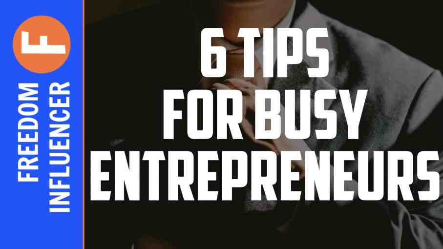 6 tips for busy entrepreneurs