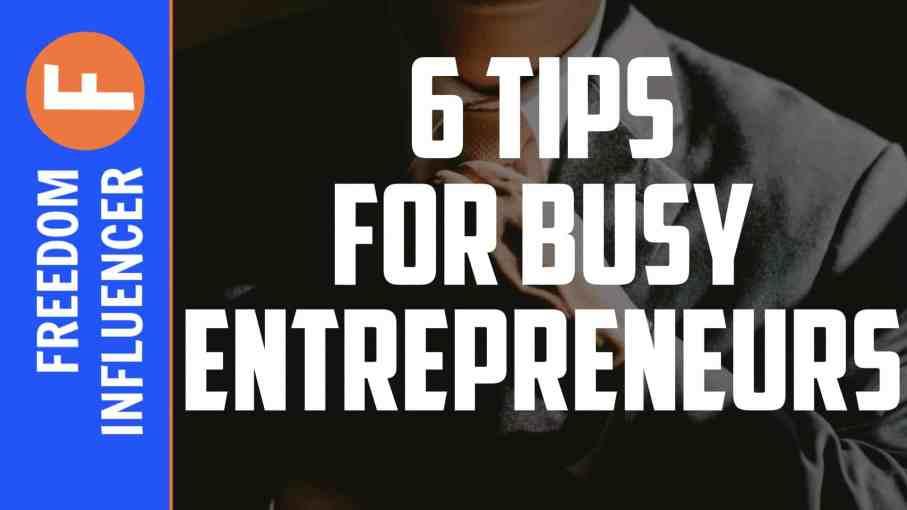 6 tips for busy entrepreneurs