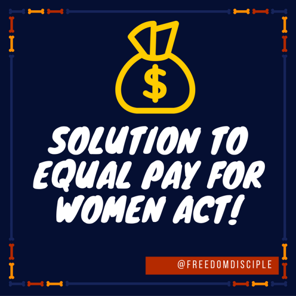 Real Life Solution to Equal Pay for Women – FREEDOMS DISCIPLE