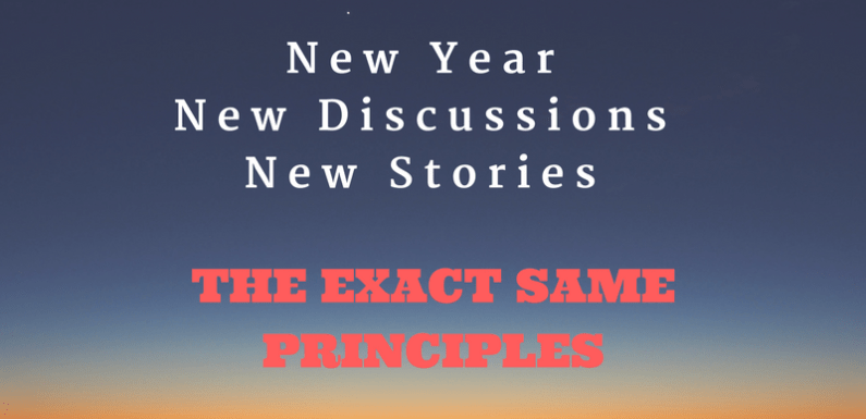 2017 – A New Year, New Discussions, New Stories, The EXACT SAME PRINCIPLES