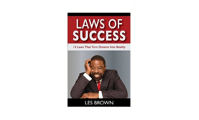 Laws of Success by Les Brown: The 12 Laws of Success That Turn Dreams Into Reality!