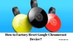 How to Factory Reset Google Chromecast Device?