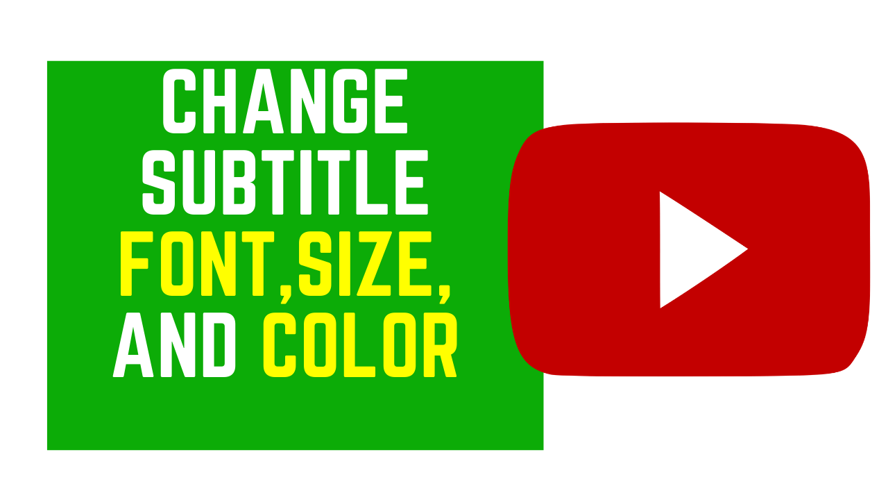change subtitle font color and size in YouTube