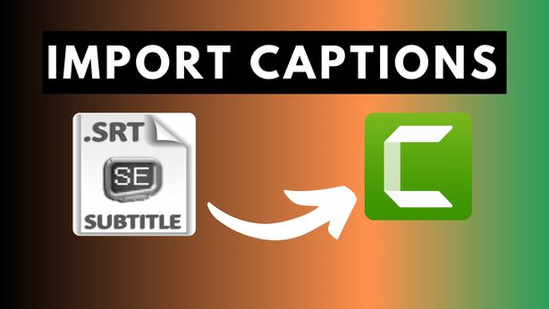 how to Import Captions or subtitles in Camtasia