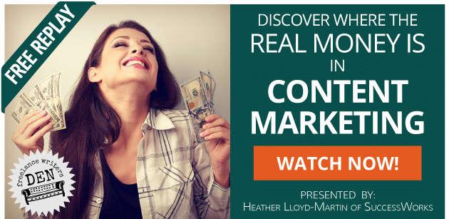 FREE REPLAY: Discover where the real money is in content marketing! Presented by: Heather Lloyd-Martin of SuccessWorks. WATCH NOW!