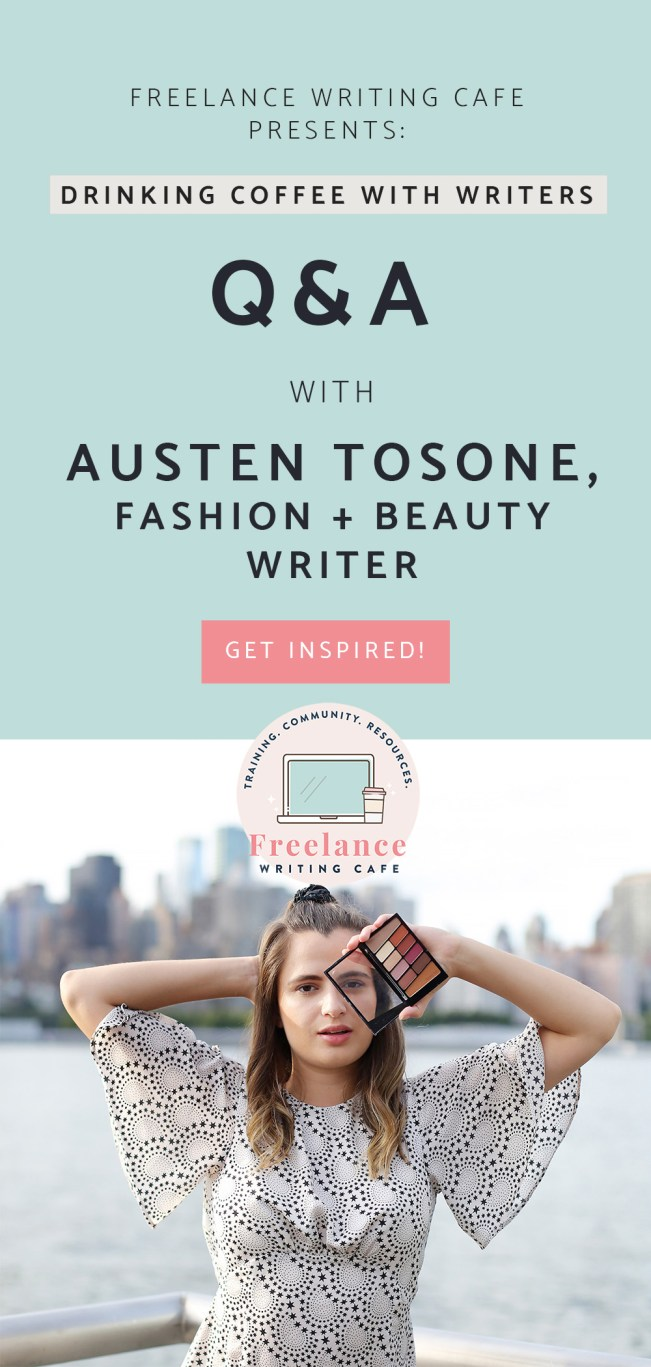 Drinking Coffee With Writers - Austen Tosone - Fashion & Beauty Writer - Freelance Writing Cafe - Pinterest