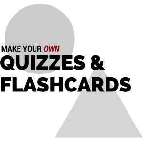 Make Your Own Quizzes and Flashcards