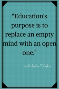"""Education's purpose is to replace an empty mind with an open one."" Forbes"