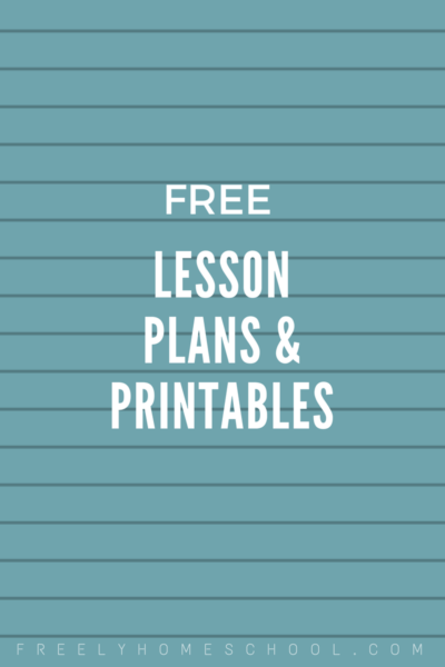 Free Lesson Plans & Printables for Homeschoolers (selection changes ...