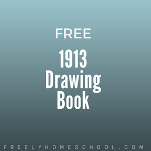 Free 1913 Drawing Book:  What to Draw & How to Draw It