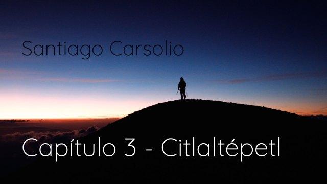 Santiago Carsolio – Capítulo 3: Citlaltépetl