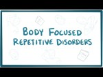Body focused repetitive disorders (trichotillomania & excoriation)