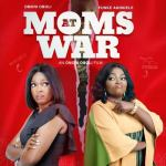 Download Movie: Moms at war – Latest Nollywood Movie(Mp4)