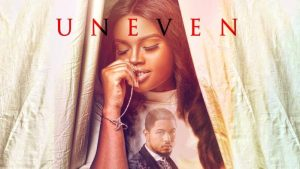 Uneven – Nollywood Movie Mp4 Download
