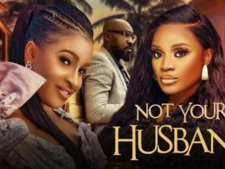Download Not Your Husband – Nollywood Movie Mp4