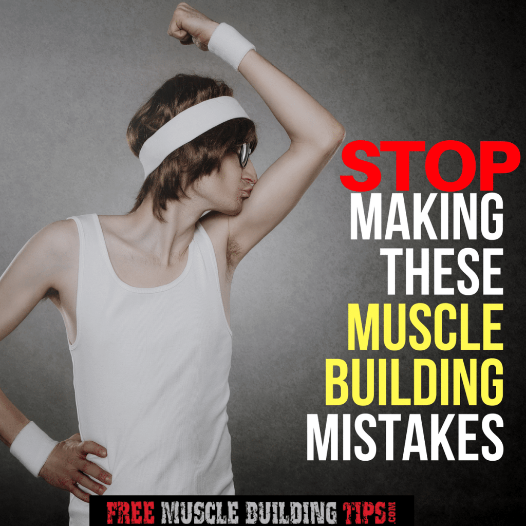 mistakes preventing you from building muscle