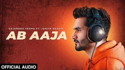 Ab Aaja Lyrics in English - Gajendra Verma & Jonita Gandhi