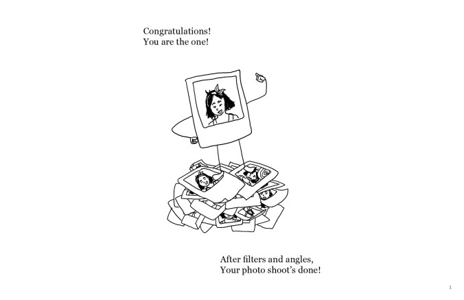 """A drawing of a Polaroid selfie of a person with shoulder length black hair and a bow in their hair. The Polaroid is personified with arms and legs, standing on top of a pile of other selfies. The selfie on top of the pile has one hand on its left hip, and the other arm is up, giving a thumbs-up. The text reads: """"Congratulations! You are the one! After filters and angles, Your photo shoot's done!"""""""