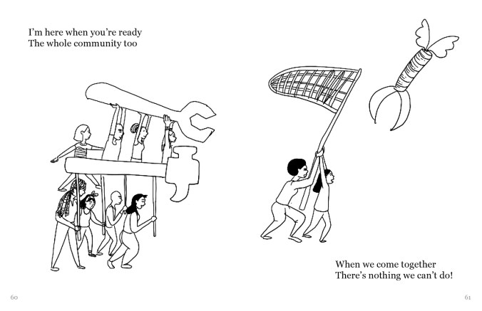 """A drawing depicting a group of people holding up a big wrench, a big hammer, and a large net, going to catch a claw with wings. The text reads, """"I'm here when you're ready The whole community too When we come together There's nothing we can't do!"""""""
