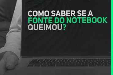 Como saber se a fonte do Notebook queimou?