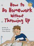 How to Do Homework Without Throwing Up by Trevor Romain