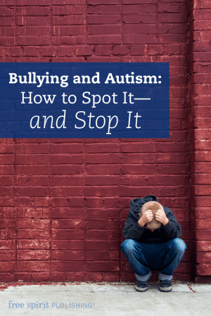 Bullying and Autism: How to Spot It—and Stop It