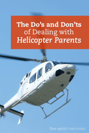 The Do's and Don'ts of Dealing with Helicopter Parents | Free Spirit