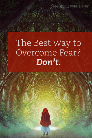 The Best Way to Overcome Fear? Don't.