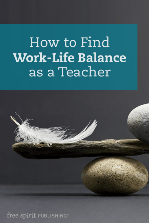 How to Find Work-Life Balance as a Teacher