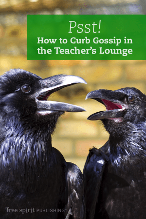 Psst! How to Curb Gossip in the Teacher's Lounge