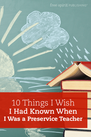 10 Things I Wish I Had Known When I Was a Preservice Teacher