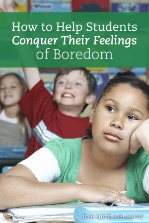 How to Help Students Conquer Their Feelings of Boredom