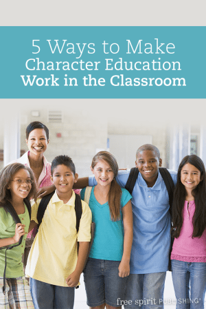 5 Ways to Make Character Education Work in the Classroom