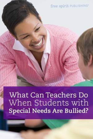 What Can Teachers Do When Students with Special Needs Are Bullied?