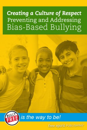 Creating a Culture of Respect: Preventing and Addressing Bias-Based Bullying