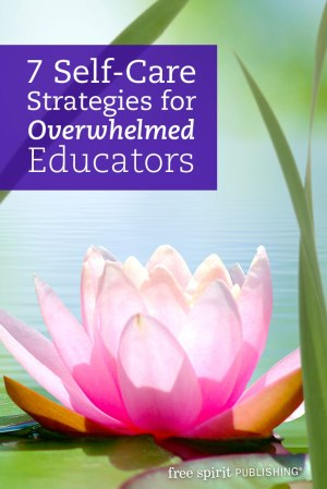 7 Self-Care Strategies for Overwhelmed Educators