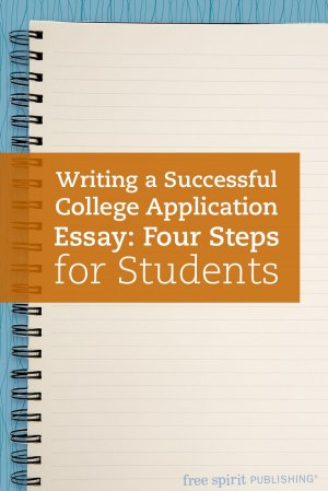 Writing a Successful College Application Essay: Four Steps for Students