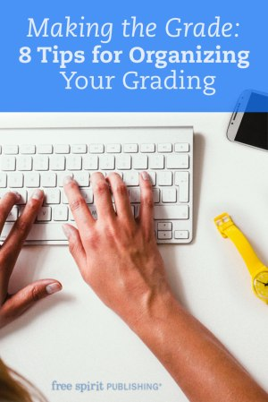 Making the Grade: 8 Tips for Organizing Your Grading