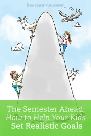 The Semester Ahead: How to Help Your Kids Set Realistic Goals